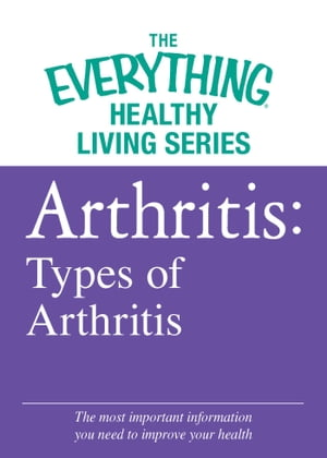 Arthritis: Types of Arthritis The most important information you need to improve your health