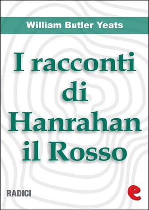I Racconti Di Hanrahan il Rosso (Stories of Red Hanrahan) by William Butler Yeats