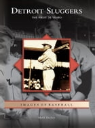 Detroit Sluggers: The First 75 Years