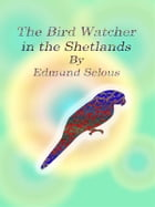 The Bird Watcher in the Shetlands by Edmund Selous