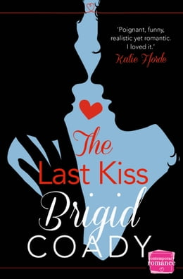 Book The Last Kiss: HarperImpulse Mobile Shorts (The Kiss Collection) by Brigid Coady