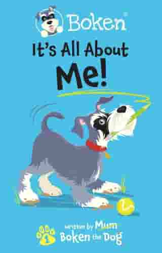 Boken The Dog: It´s All About Me! by Boken The Dog