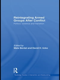 Reintegrating Armed Groups After Conflict: Politics, Violence and Transition