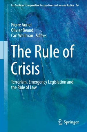 The Rule of Crisis: Terrorism, Emergency Legislation and the Rule of Law