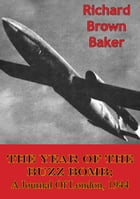 The Year Of The Buzz Bomb; A Journal Of London, 1944 by Richard Brown Baker