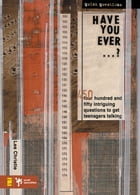 Have You Ever . . . ?: 450 Intriguing Questions Guaranteed to Get Teenagers Talking by Les Christie