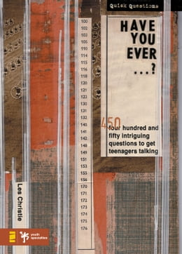 Book Have You Ever . . . ?: 450 Intriguing Questions Guaranteed to Get Teenagers Talking by Les Christie