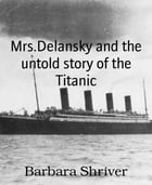 Mrs.Delansky and the untold story of the Titanic by Barbara Shriver