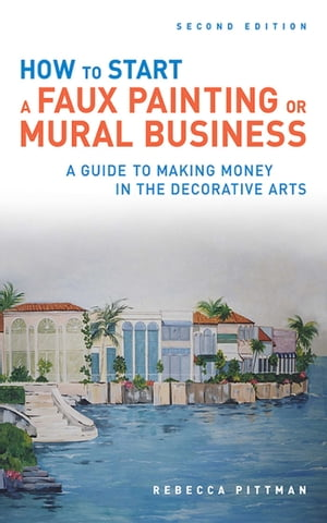 How to Start a Faux Painting or Mural Business by Rebecca F. Pittman