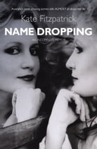 Name Dropping: The Life & Loves of Kate Fitzpatrick An Incomplete Memoir by Kate Fitzpatrick