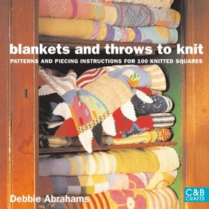 Blankets and Throws To Knit Patterns and Piecing Instructions for 100 Knitted Squares