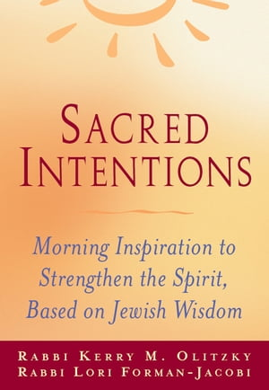 Sacred Intentions: Morning Inspiration to Strengthen the Spirit, Based on Jewish Wisdom by Rabbi Kerry M. Olitzky