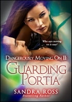 Guarding Portia: Dangerously Moving On 2: Dangerously Moving On by Sandra Ross