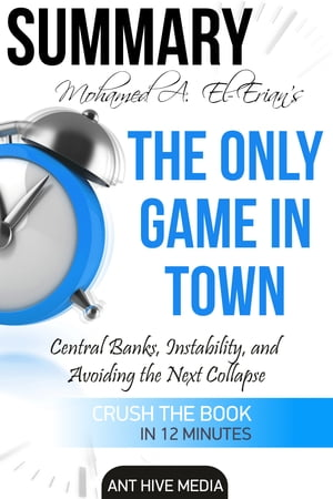 Dr. Mohamed A. El-Erian's The Only Game in Town Central Banks, Instability, and Avoiding the Next Collapse | Summary by Ant Hive Media