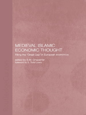 Medieval Islamic Economic Thought Filling the Great Gap in European Economics