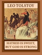 Hatred Is Sweet, But God Is Strong by Leo Tolstoy