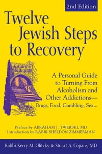 Twelve Jewish Steps to Recovery 2/E: A Personal Guide to Turning From Alcoholism and Other…