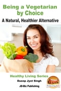Being a Vegetarian by Choice: A Natural, Healthier Alternative 35795afe-ae6d-4f4b-8637-4b85f1dbc763