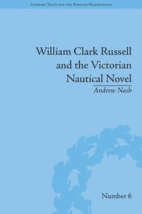 William Clark Russell and the Victorian Nautical Novel: Gender, Genre and the Marketplace