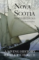 Nova Scotia Shaped by the Sea: A Living History by Lesley Choyce