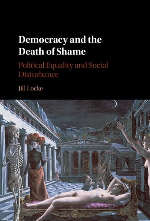 Democracy and the Death of Shame Political Equality and Social Disturbance