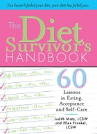 The Diet Survivor's Handbook: 60 Lessons in Eating, Acceptance and Self-Care by Judith Matz