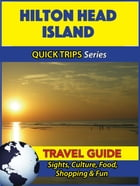 Hilton Head Island Travel Guide (Quick Trips Series): Sights, Culture, Food, Shopping & Fun by Jody Swift