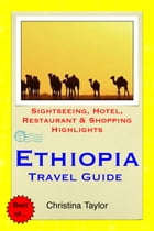 Ethiopia Travel Guide: Sightseeing, Hotel, Restaurant & Shopping Highlights by Christina Taylor