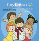 Every Body is a Gift by Monica Ashour