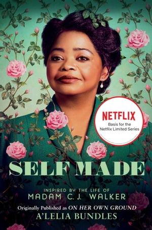 Self Made: Inspired by the Life of Madam C.J. Walker by A'Lelia Bundles