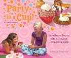 Party in a Cup: Easy Party Treats Kids Can Cook in Silicone Cups by Julia Myall
