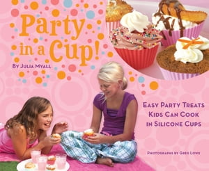 Party in a Cup Easy Party Treats Kids Can Cook in Silicone Cups