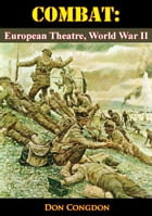Combat: European Theatre, World War II by Don Congdon