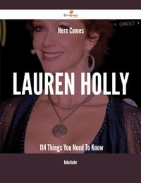 Here Comes Lauren Holly - 114 Things You Need To Know
