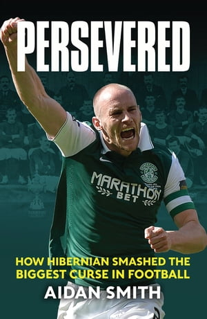 Persevered How Hibernian Smashed the Biggest Curse in Football