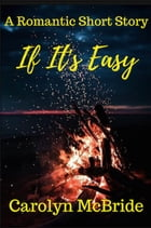 If It's Easy by Carolyn McBride