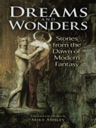 Dreams and Wonders: Stories from the Dawn of Modern Fantasy by Mike Ashley