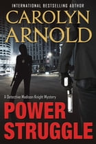 Power Struggle: Detective Madison Knight Series, #8 by Carolyn Arnold