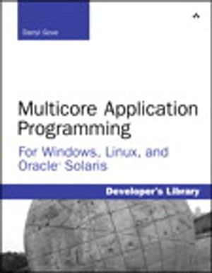 Multicore Application Programming for Windows,  Linux,  and Oracle Solaris