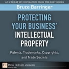 Protecting Your Business' Intellectual Property: Patents, Trademarks, Copyrights, and Trade Secrets by Bruce Barringer