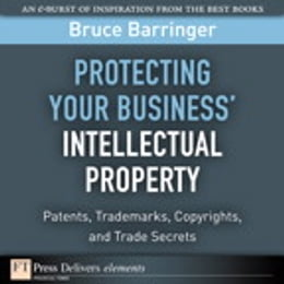 Book Protecting Your Business' Intellectual Property: Patents, Trademarks, Copyrights, and Trade Secrets by Bruce Barringer