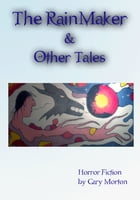 The RainMaker & Other Tales by Gary L Morton