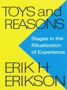 Toys and Reasons: Stages in the Ritualization of Experience by Erik H. Erikson