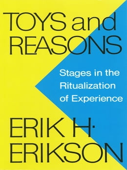 Book Toys and Reasons: Stages in the Ritualization of Experience by Erik H. Erikson