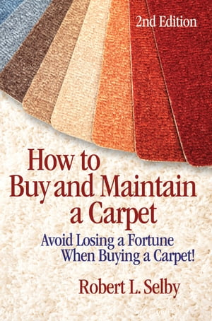 How to Buy and Maintain a Carpet Avoid Losing a Fortune When Buying a Carpet!""