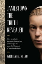 Jamestown, the Truth Revealed by William M. Kelso