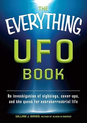 The Everything UFO Book An investigation of sightings,  cover-ups,  and the quest for extraterrestial life