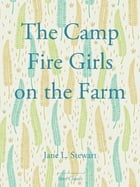 The Camp Fire Girls on the Farm by Jane L. Stewart