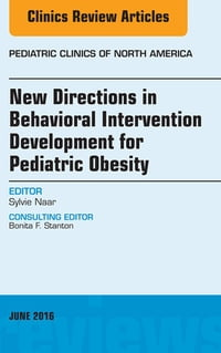 New Directions in Behavioral Intervention Development for Pediatric Obesity, An Issue of Pediatric…