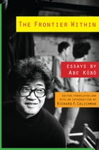 The Frontier Within: Essays by Abe Kobo by Abe Kobo